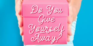 Do You Give Yourself Away?