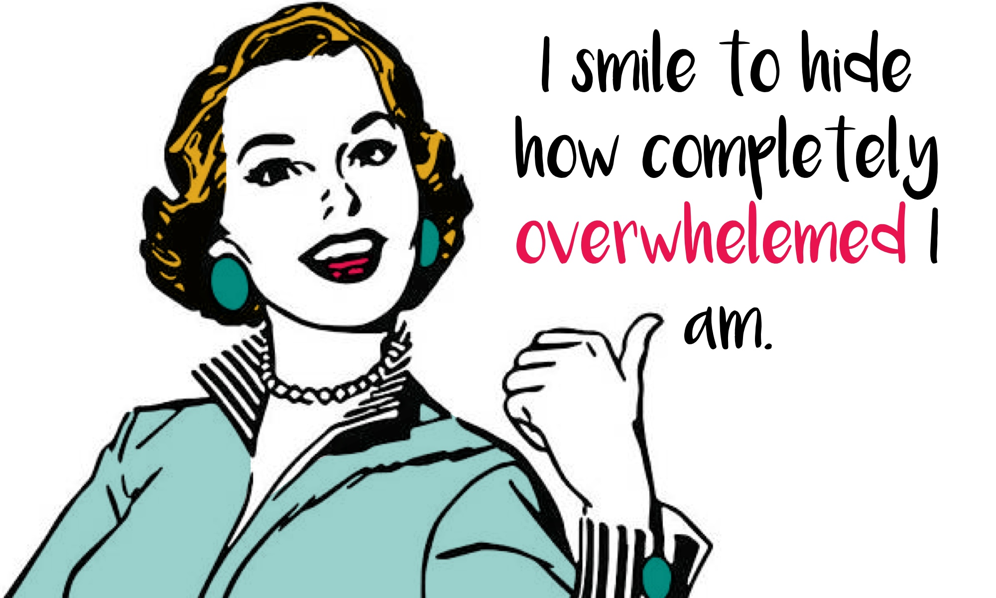 "A vintage 1950s-style lady with a big smile pointing to the words, ""I smile to hide how completely overwhelmed I am."""