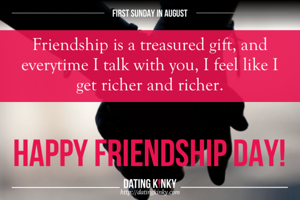 1st Sunday in August is Friendship Day. Friendship is a treasured gift, and every time I talk with you, I feel like I get richer and richer.