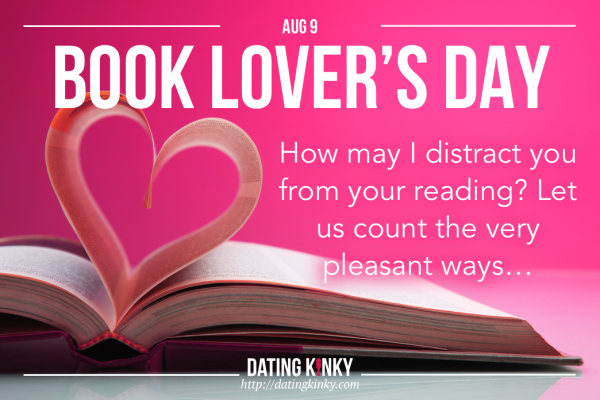 Book Lovers Day is August 9th Open book, with two pages making a heart, with the words... How may I distract you from reading? Let me count the very pleasant ways.