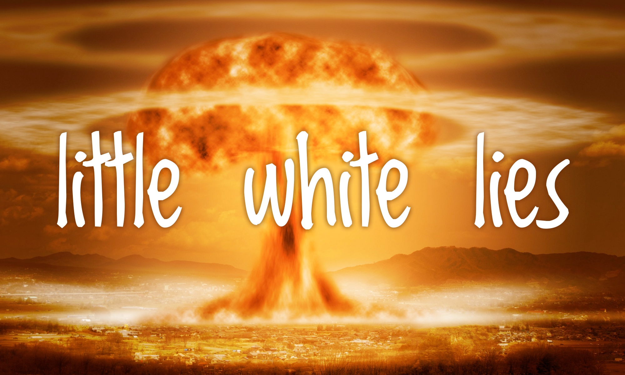 "The words ""little white lies"" in white overlaying a mushroom cloud."
