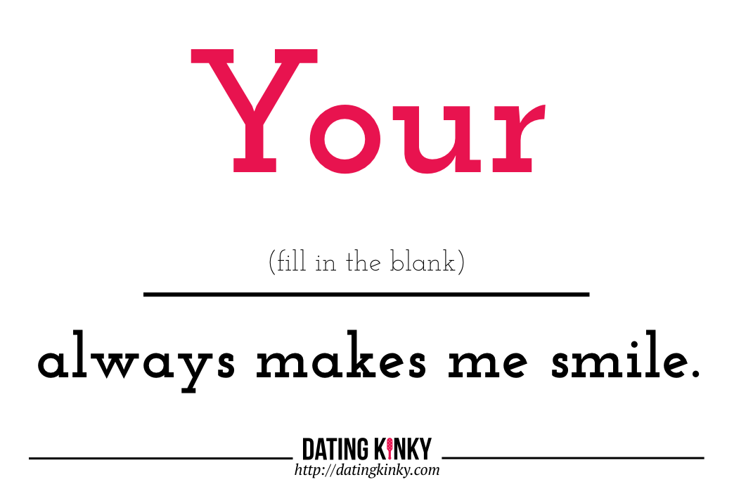 Your ____ always makes me smile.