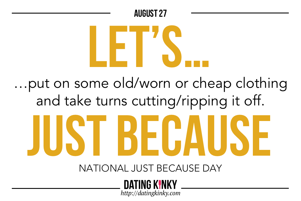 Happy National Just Because Day From Dating Kinky