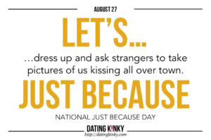 August 27 is Just Because Day