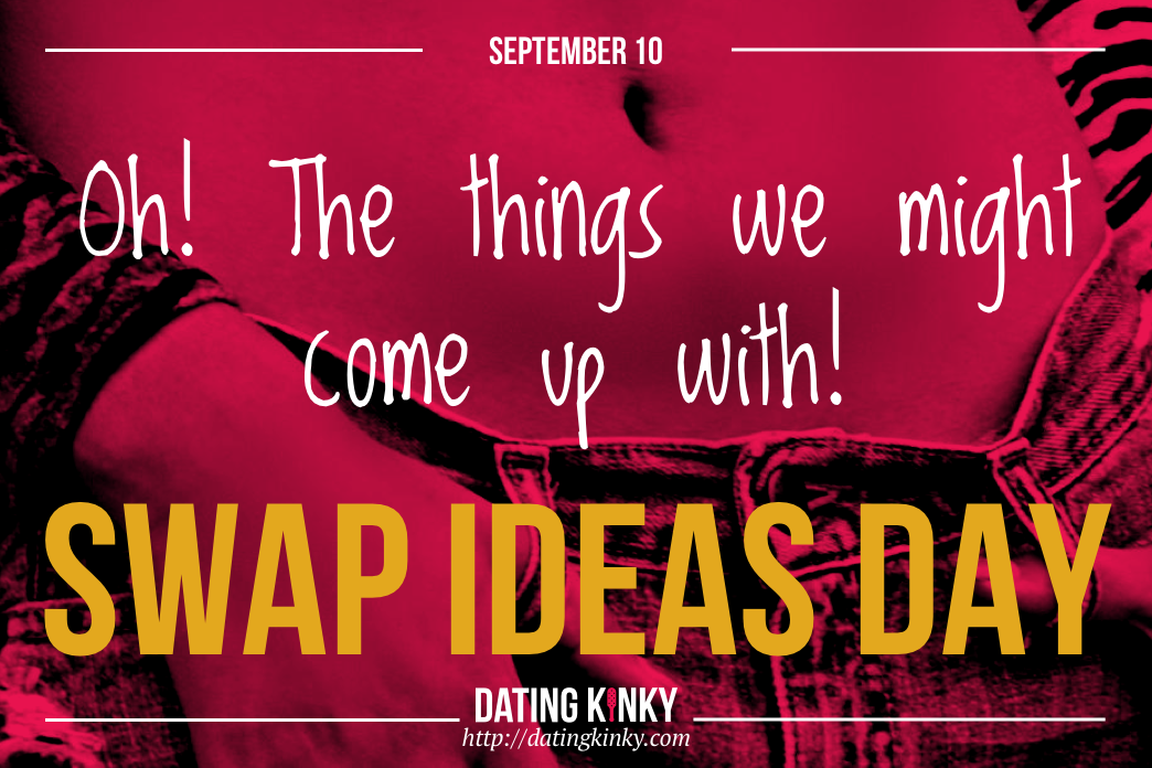 Happy Swap Ideas Day From Dating Kinky