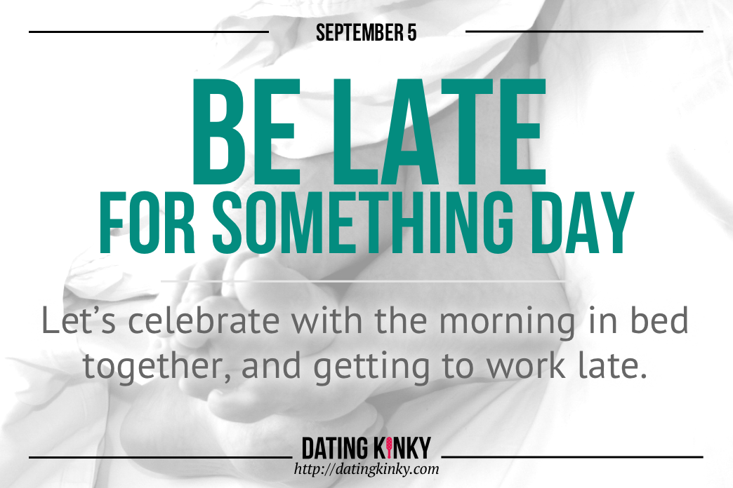 Happy Be Late For Something Day From Dating Kinky