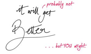 Life Will Not Get Better