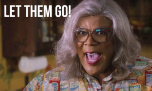 A picture of Tyler Perry as Madea, with the words overlaid: Let Them Go!