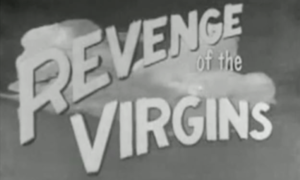 """An old black and white image with the words, """"Revenge of the Virgins"""""""