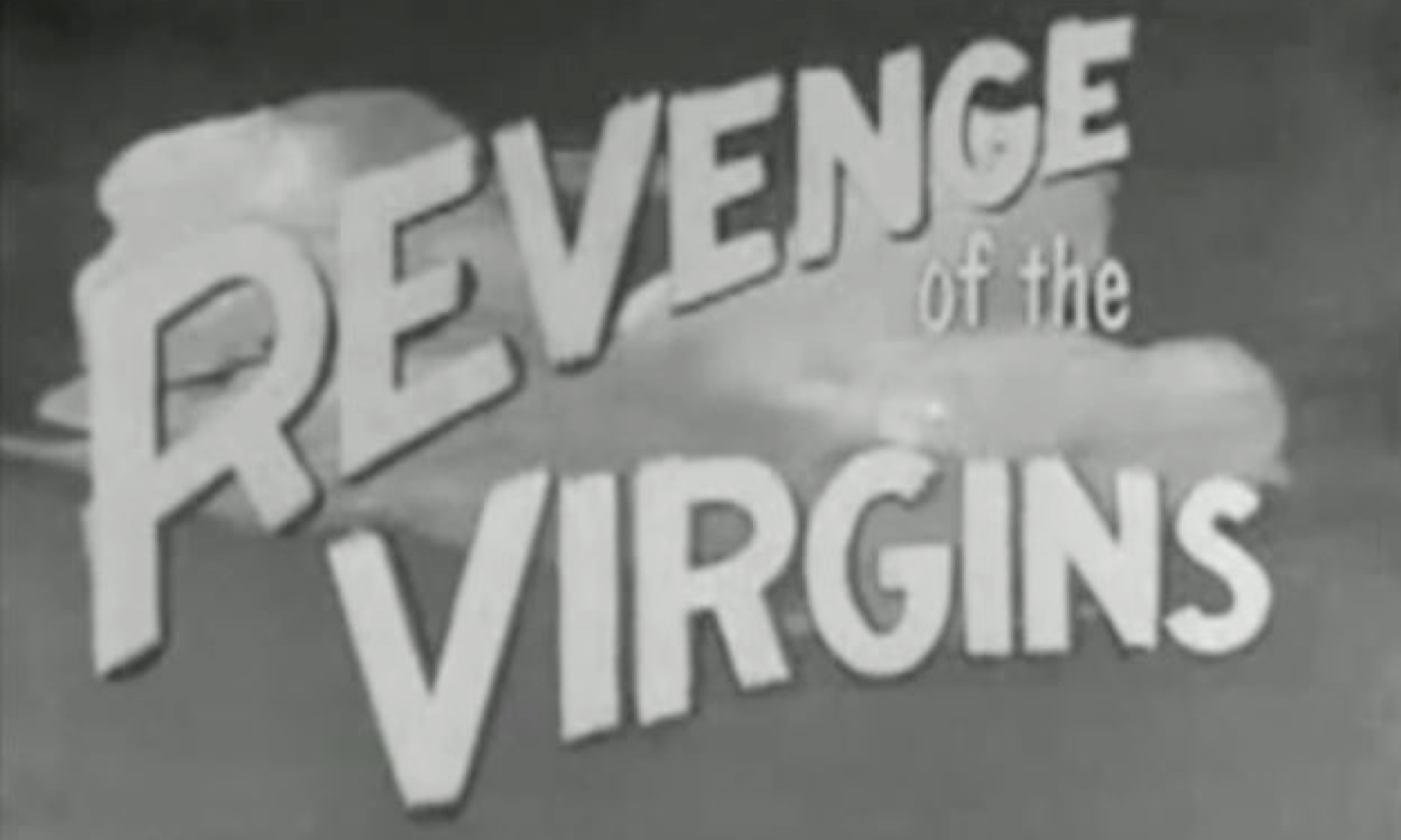 "An old black and white image with the words, ""Revenge of the Virgins"""