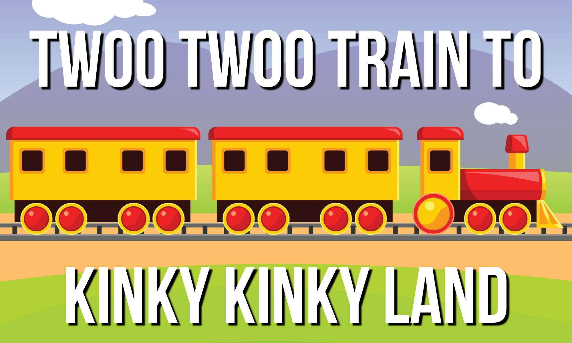 Twoo Twoo Train To Kinky Kinky Land