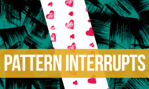 The Vulnerability And Scariness Of Pattern Interrupts