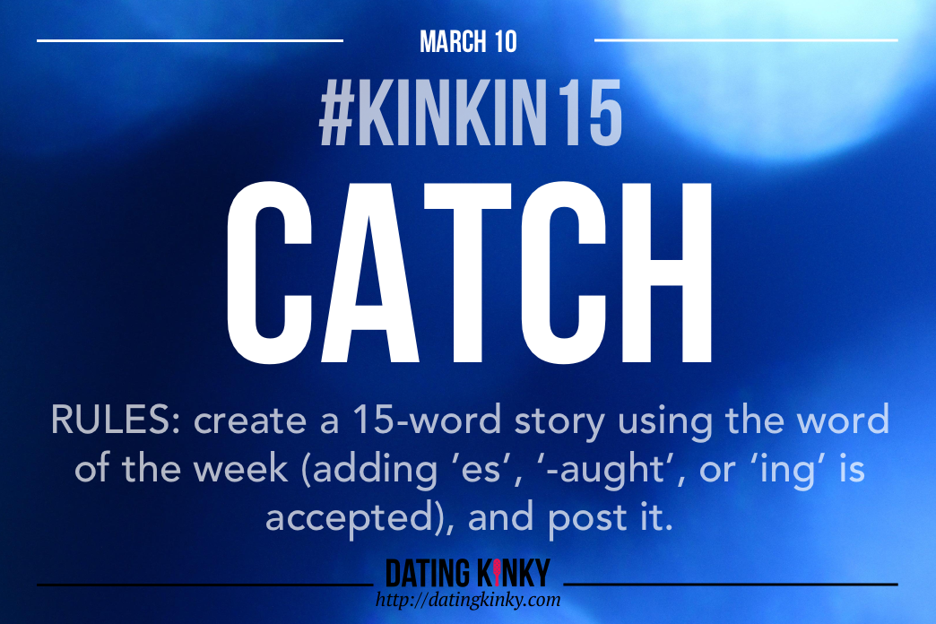 Kink In 15: Catch