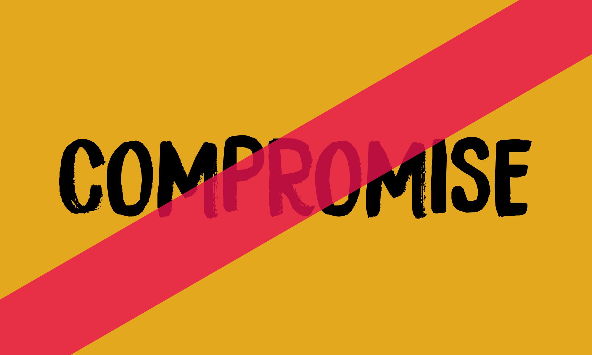 Fuck No, I STILL Will Not Compromise And Neither Should You!