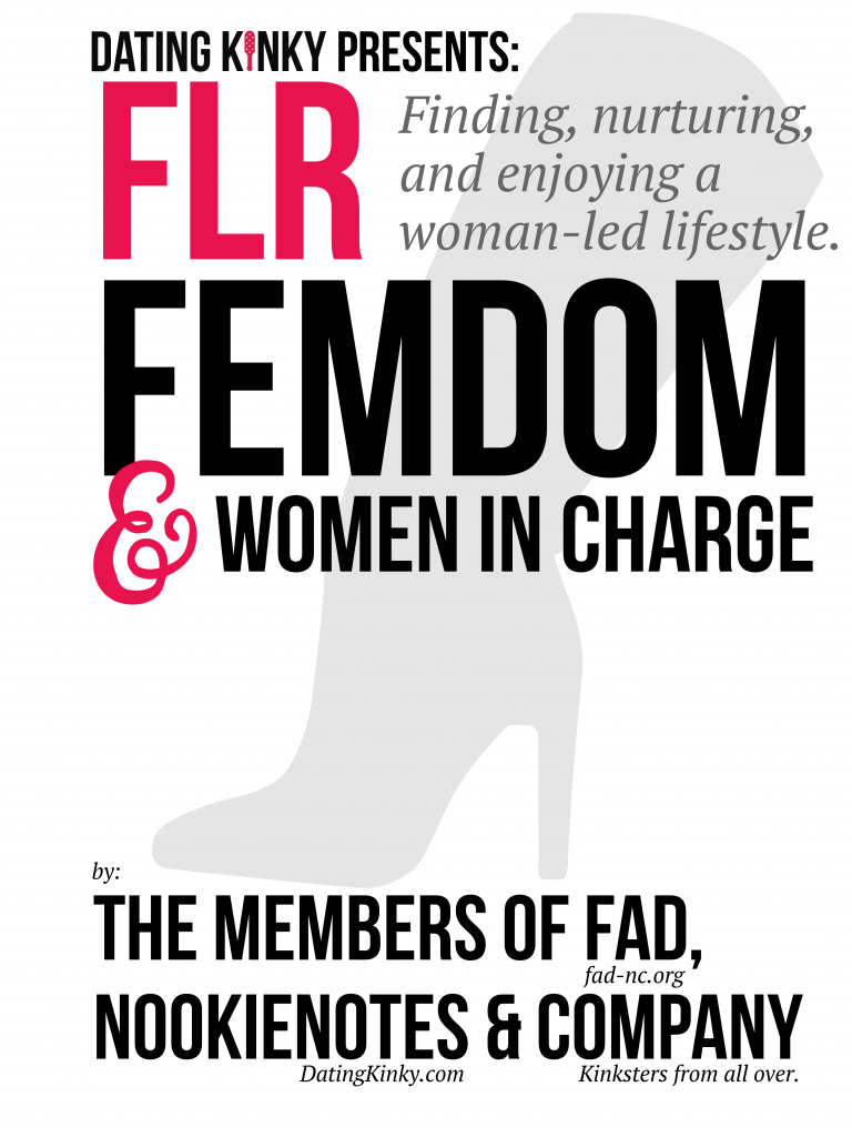 Book cover: A tall boot in light grey with words over the top:   Dating Kinky Presents: FLR, FemDom & Women In Charge: Finding, nurturing, and enjoying a woman-led lifestyle.   by: The Members of FAD, NookieNotes & Company