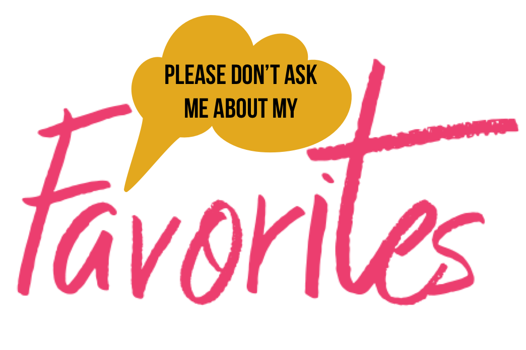 Please Don't Ask Me About My Favorites…