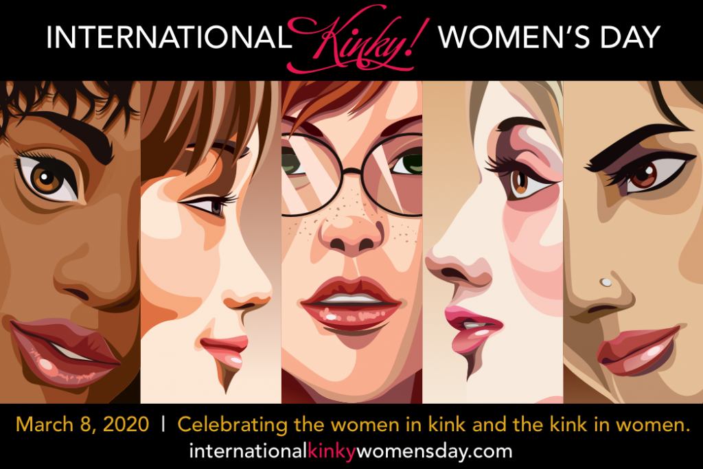 International Kinky Women's Day: Celebrating the women in kink and the kink in women!  March 8, 2020