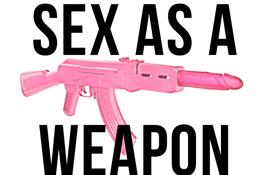 Using Sex As A Weapon