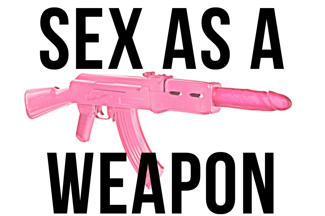 """The words: """"Sex As A Weapon"""" and a pink machine gun with a dildo where the barrel would be."""
