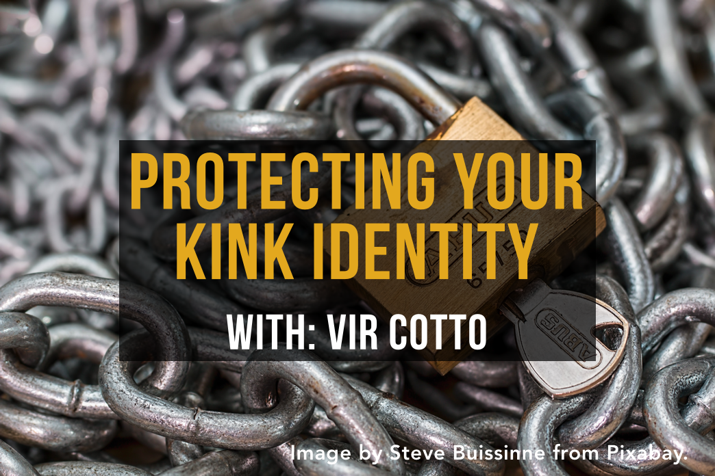 """The words """"Protecting Your Kink Identity with Vir Cotto"""" set over a padlock and chains."""