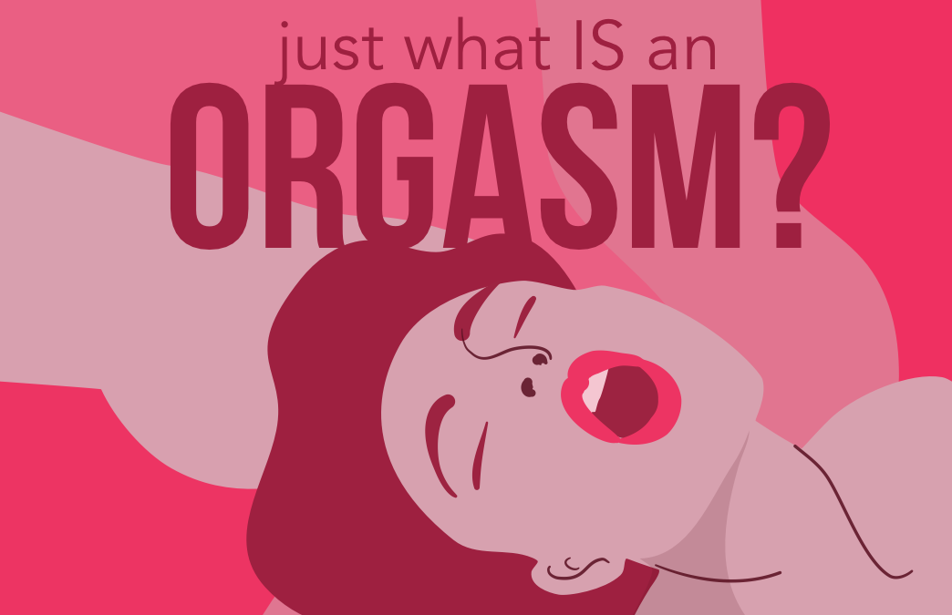 Just what IS an orgasm?