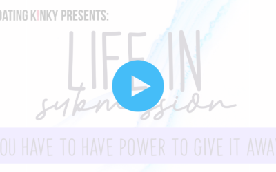 Life in Submission (bonus episode): You Need To Have Power Before You Can Give It Away