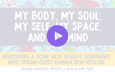 My Body, My Soul, My Self, My Space, & My Mind, EP6: Negotiating a Scene with Healthy Boundaries (with special guest KamalaDevi McClure)