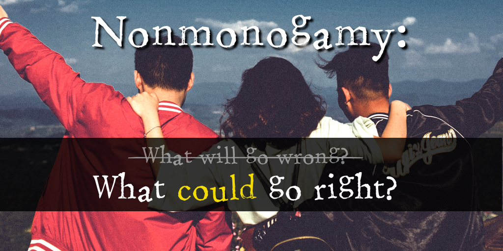 Nonmonogamy: What could go wrong?