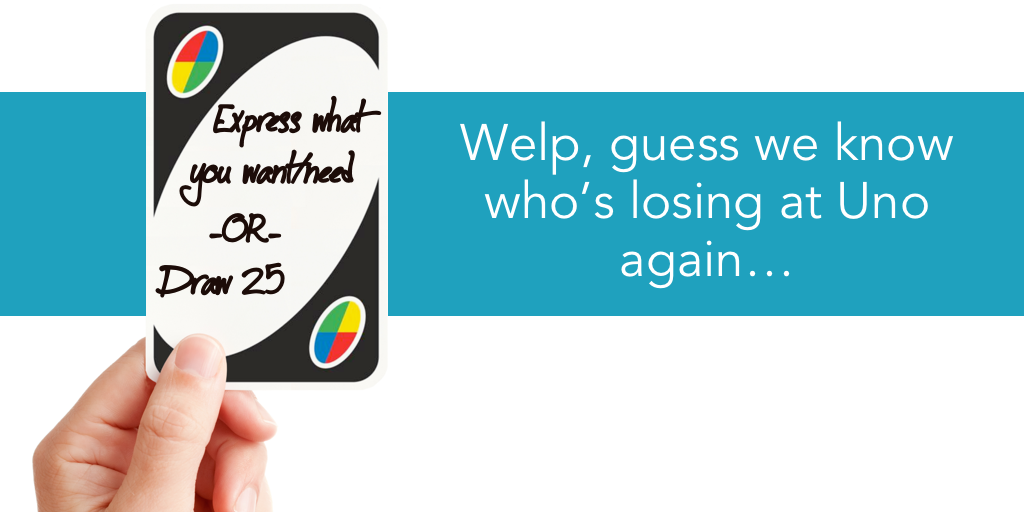 Welp, there goes another game of Uno…