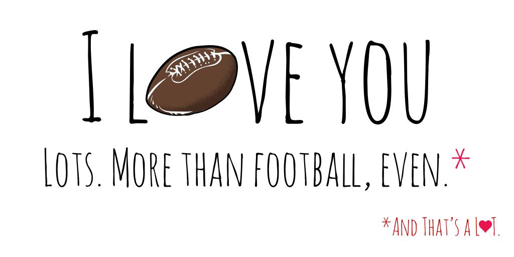 I love you more than football.