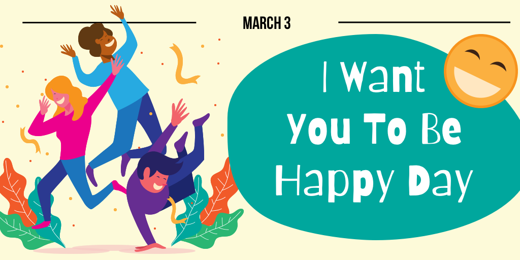 """I Want You To Be Happy Day""!"