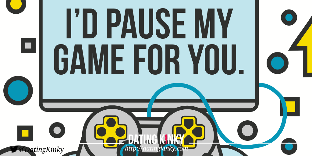 I'd pause my game for you.