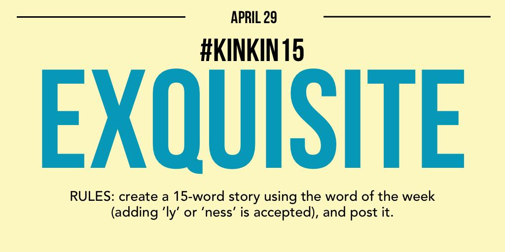 KinkIn15: Exquisite