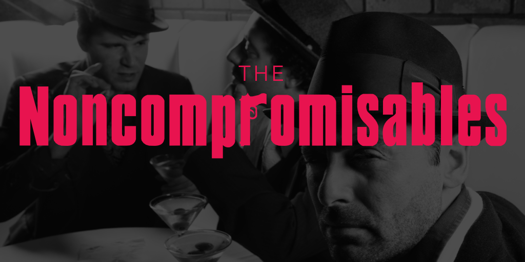 The Noncompromisables.