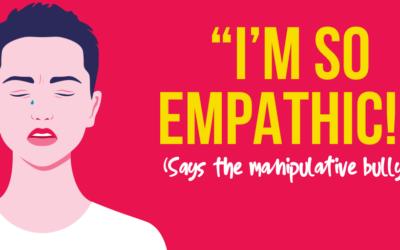 """I'm so empathic!"" (Says the manipulative bully…)"